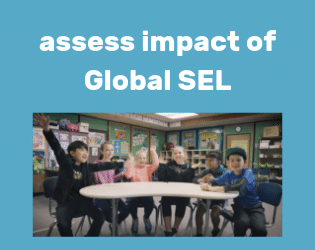 Assessing the Impact of Global Social Emotional Learning (SEL)